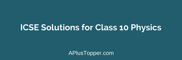 ICSE Solutions for Class 10 Physics