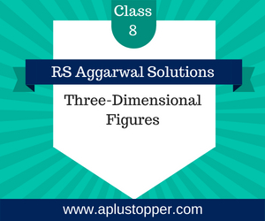 RS Aggarwal Class 8 Solutions Ch 19 Three dimensional Figures