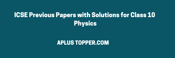 ICSE Previous Papers with Solutions for Class 10 Physics