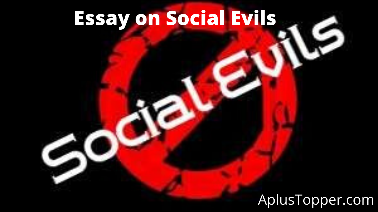 Social Evils Essay   Essay on Social Evils for Students and Children in  English - A Plus Topper