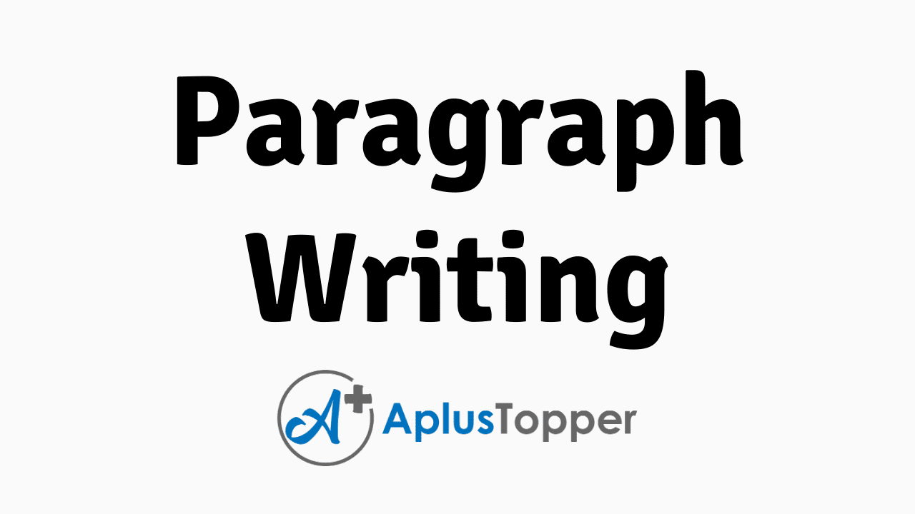 Paragraph Writing Guide: Type of Paragraphs, Format to Write a Paragraph, How to Write a Great Paragraph? List of Paragraph Writing Topics with Examples - A Plus Topper