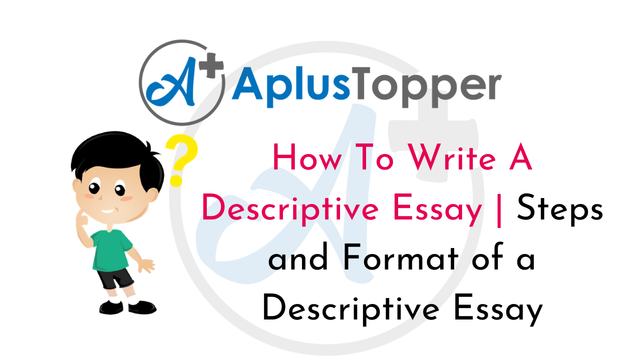 How To Write A Descriptive Essay | Types and Format of A Descriptive Essay  - A Plus Topper