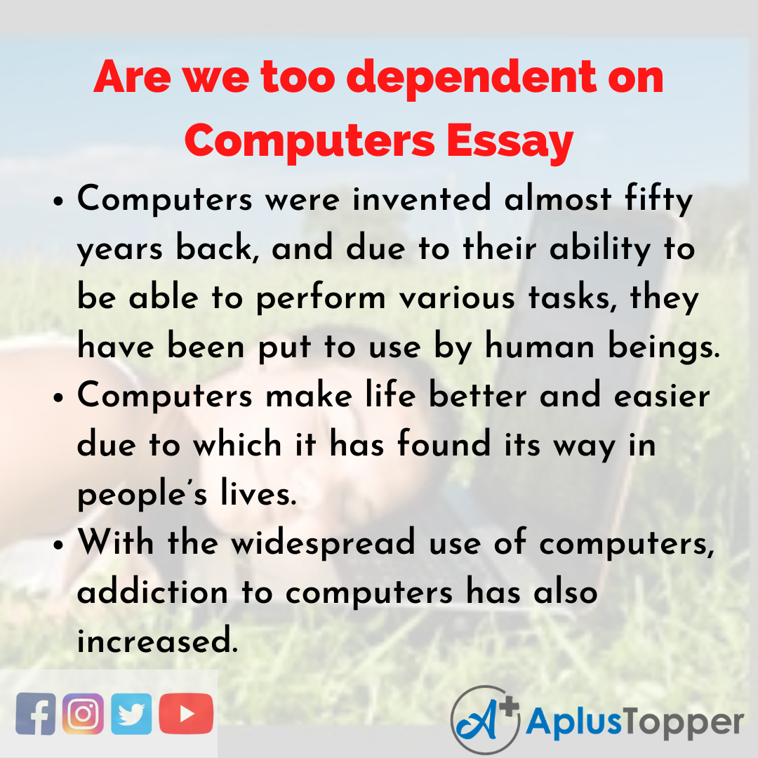 Essay about Are we too dependent on Computers