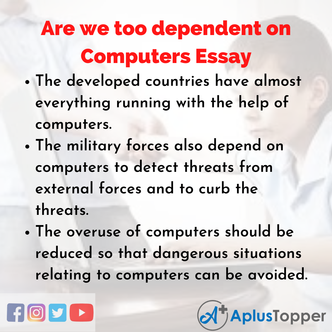 Essay on Are we too dependent on Computers