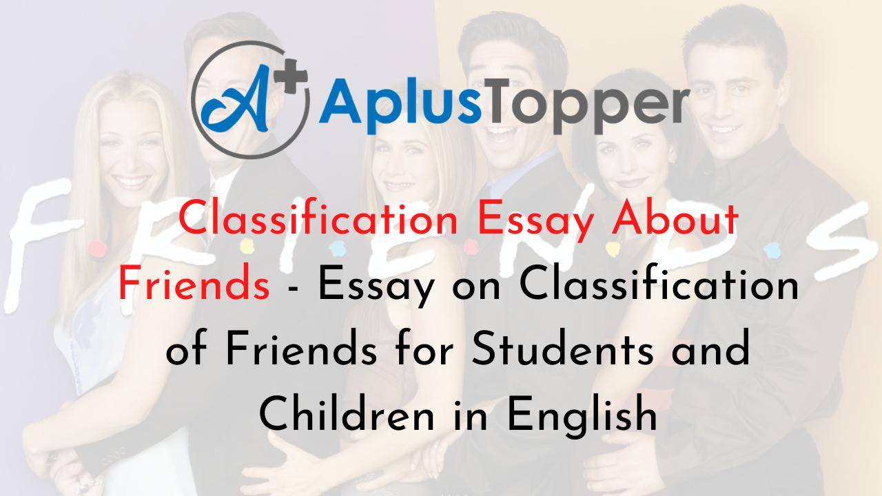 Essays on classification of friends popular rhetorical analysis essay ghostwriting site for mba
